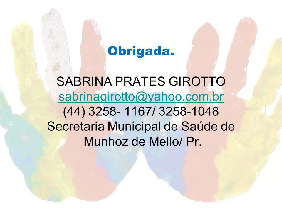 Obrigada. SABRINA PRATES GIROTTO sabrinagirotto@yahoo. com