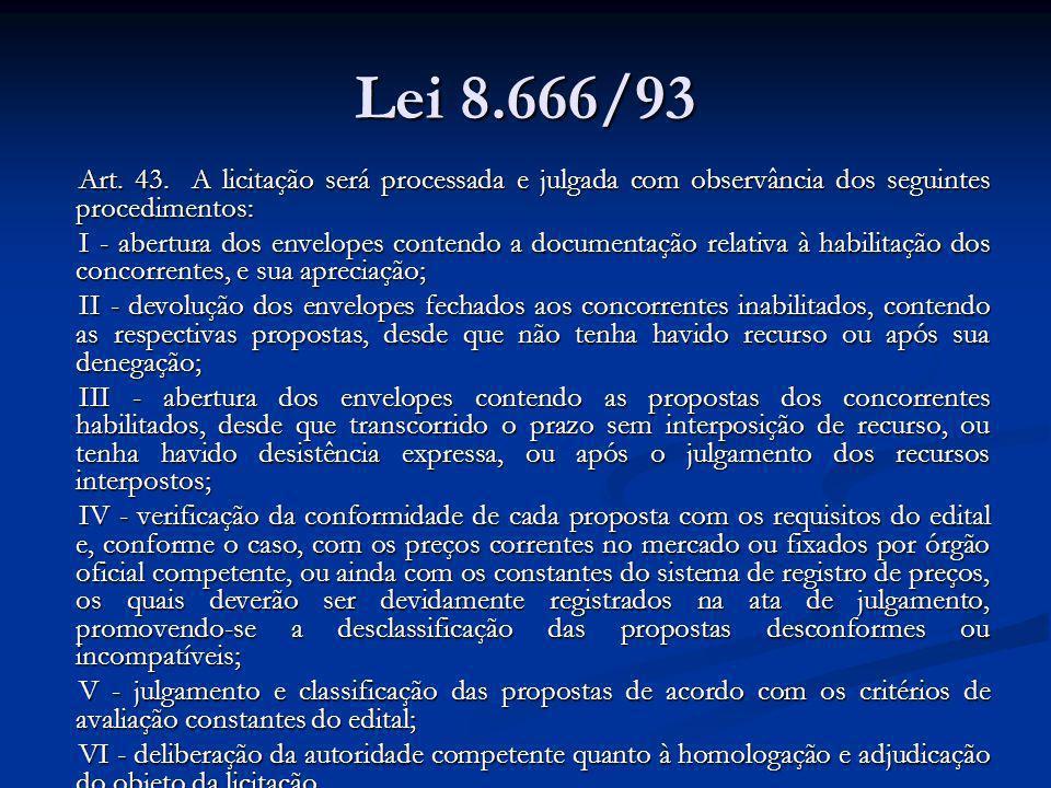 Lei 8.666/93 Art. 43. A licitação será processada e julgada com observância dos seguintes procedimentos: