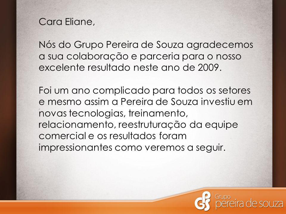 Cara Eliane, Nós do Grupo Pereira de Souza agradecemos a sua colaboração e parceria para o nosso excelente resultado neste ano de 2009.