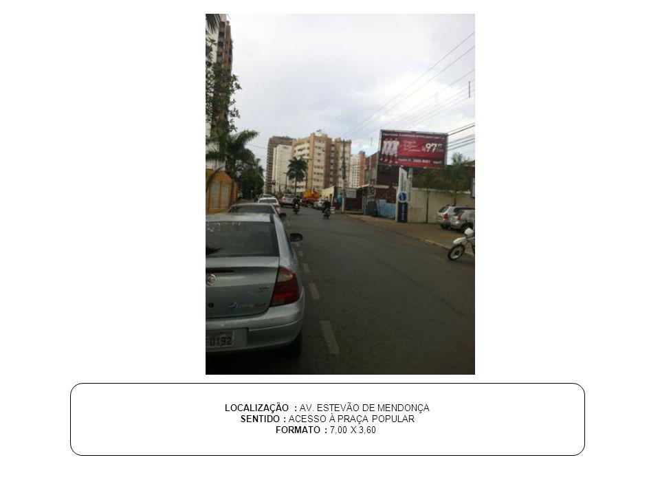 LOCALIZAÇÃO : AV. ESTEVÃO DE MENDONÇA SENTIDO : ACESSO À PRAÇA POPULAR