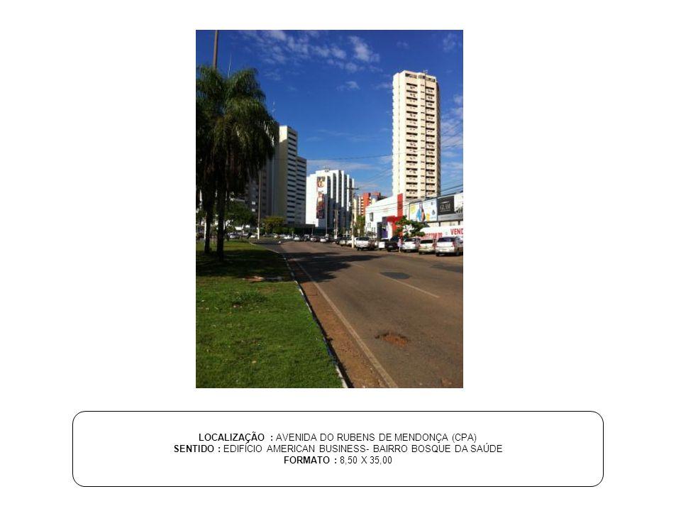 LOCALIZAÇÃO : AVENIDA DO RUBENS DE MENDONÇA (CPA)