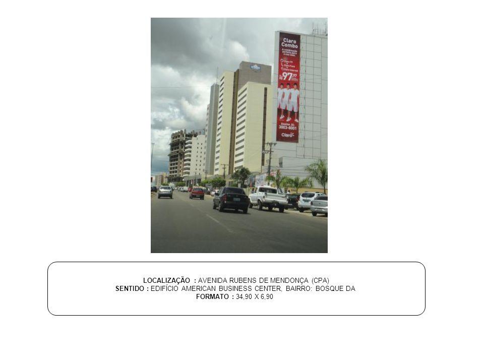 LOCALIZAÇÃO : AVENIDA RUBENS DE MENDONÇA (CPA)
