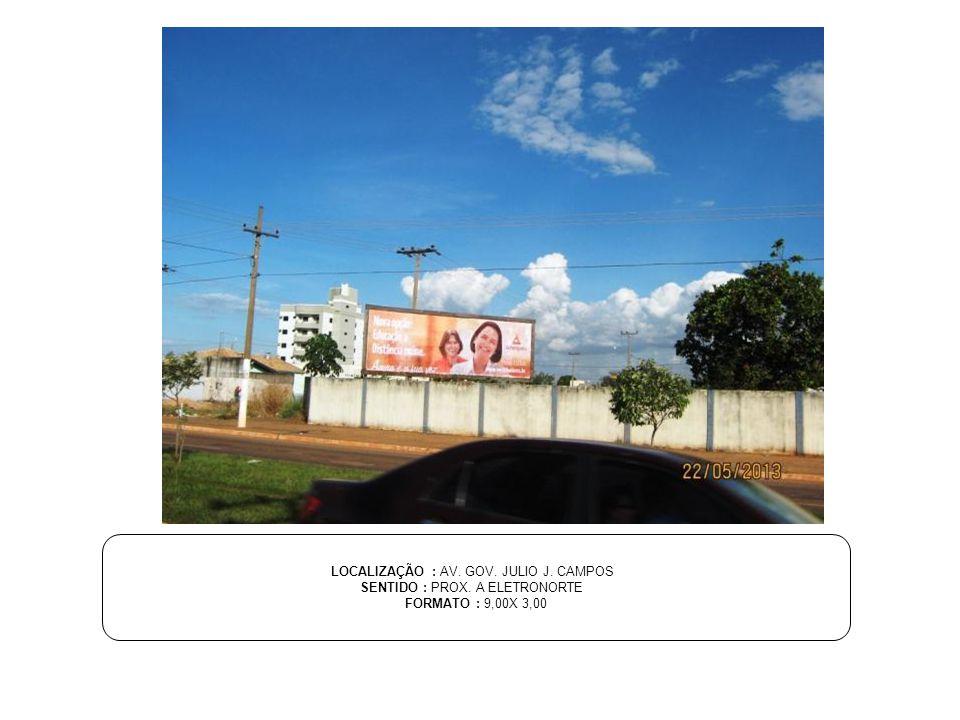 LOCALIZAÇÃO : AV. GOV. JULIO J. CAMPOS SENTIDO : PROX. A ELETRONORTE