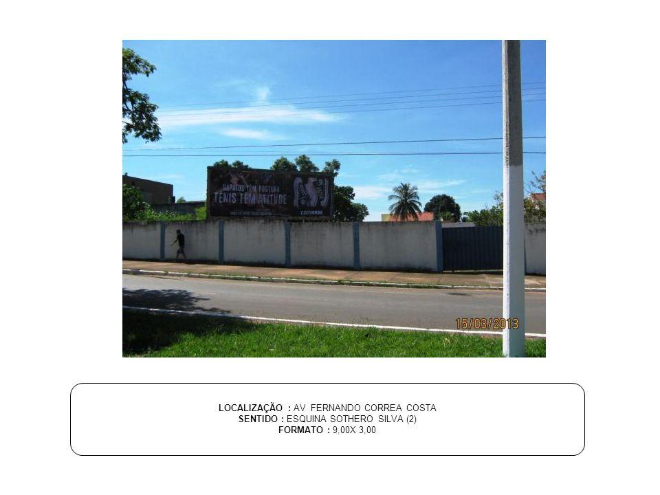 LOCALIZAÇÃO : AV FERNANDO CORREA COSTA