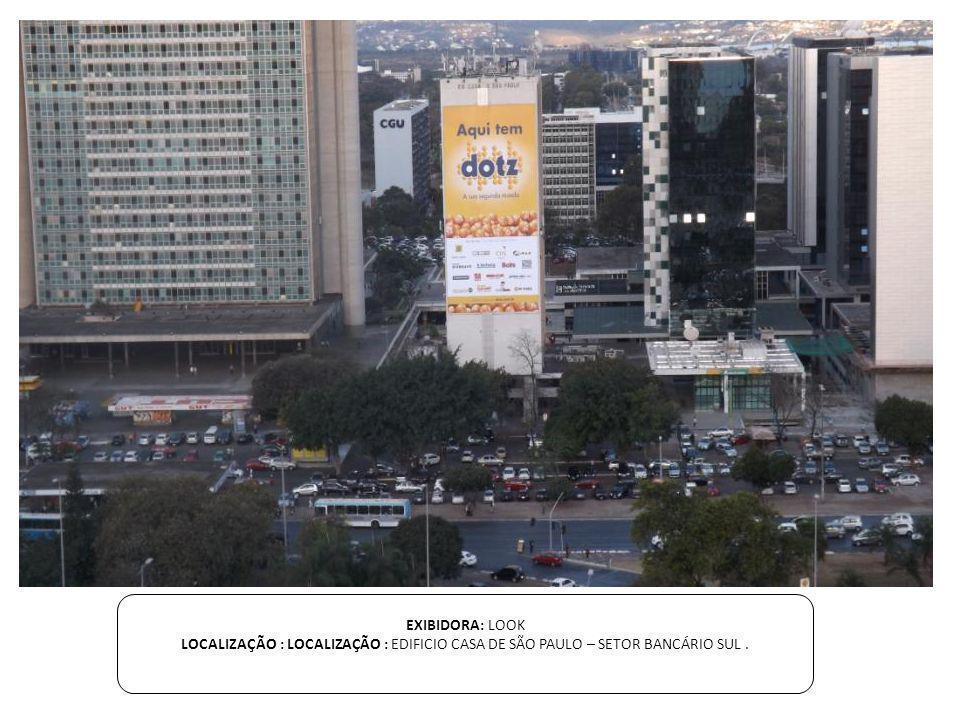 EXIBIDORA: LOOK LOCALIZAÇÃO : LOCALIZAÇÃO : EDIFICIO CASA DE SÃO PAULO – SETOR BANCÁRIO SUL .