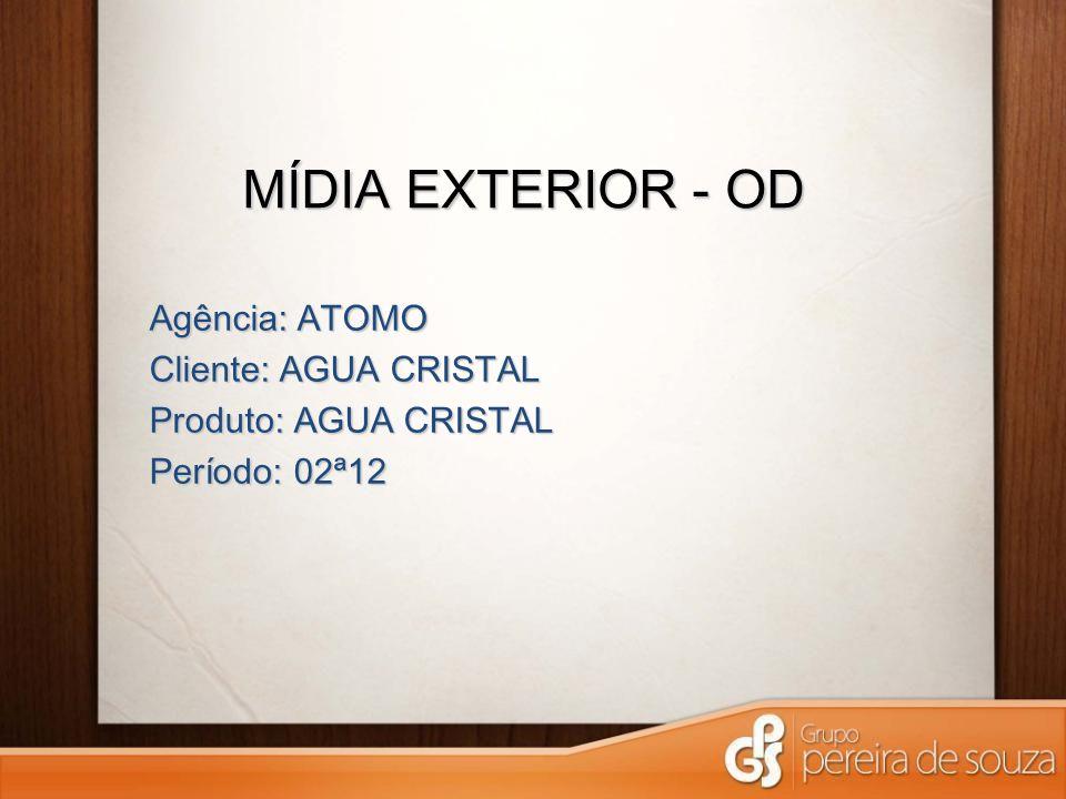 MÍDIA EXTERIOR - OD Agência: ATOMO Cliente: AGUA CRISTAL