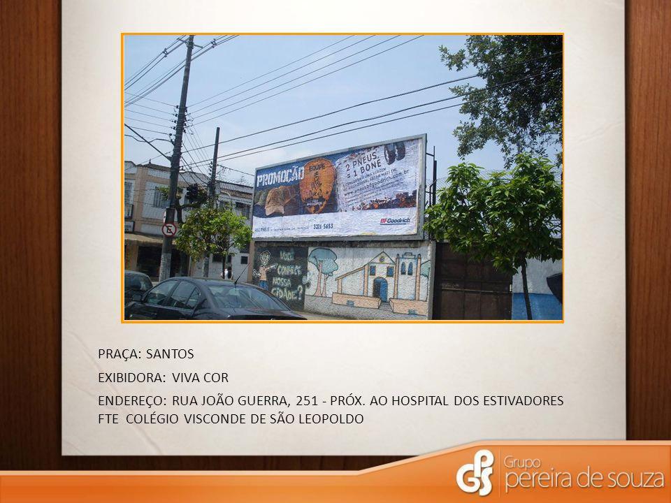 PRAÇA: SANTOS EXIBIDORA: VIVA COR. ENDEREÇO: RUA JOÃO GUERRA, 251 - PRÓX.