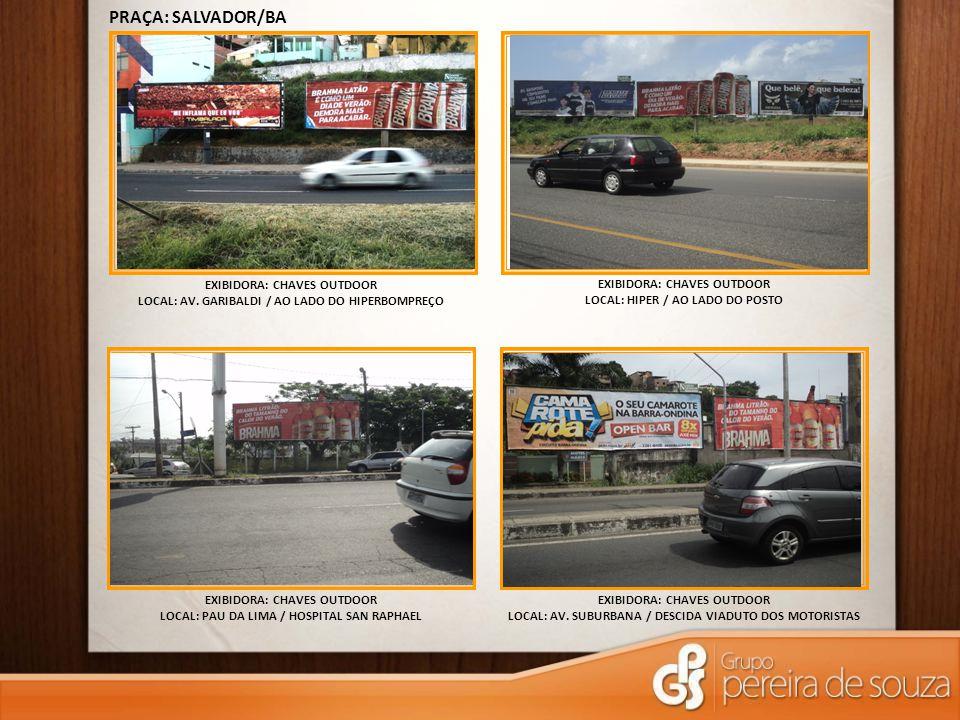 PRAÇA: SALVADOR/BA EXIBIDORA: CHAVES OUTDOOR