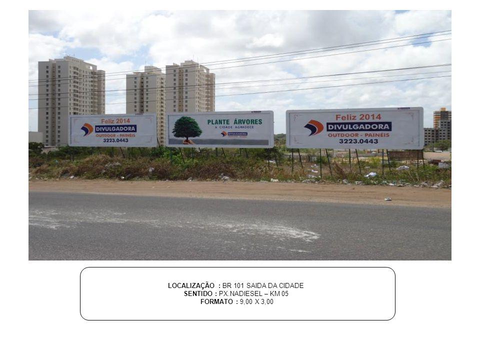 LOCALIZAÇÃO : BR 101 SAIDA DA CIDADE SENTIDO : PX.NADIESEL – KM 05