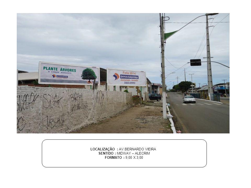 LOCALIZAÇÃO : AV.BERNARDO VIEIRA SENTIDO : MIDWAY – ALECRIM
