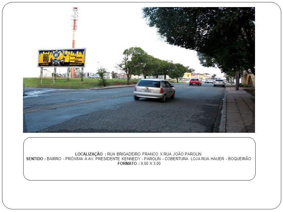 LOCALIZAÇÃO : RUA BRIGADEIRO FRANCO X RUA JOÃO PAROLIN