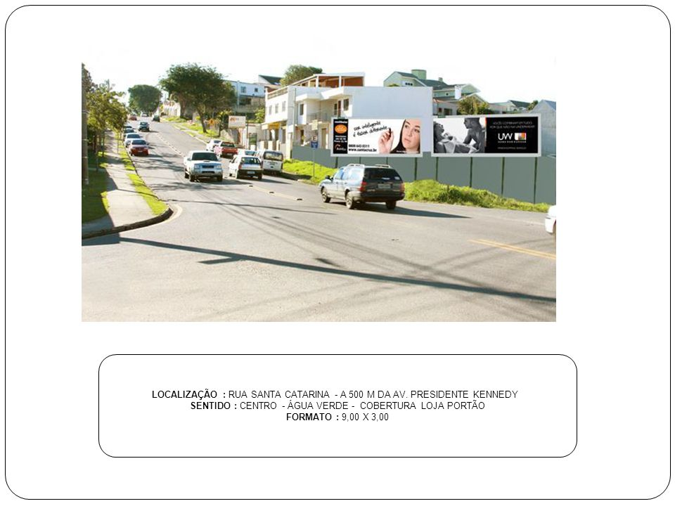 LOCALIZAÇÃO : RUA SANTA CATARINA - A 500 M DA AV. PRESIDENTE KENNEDY
