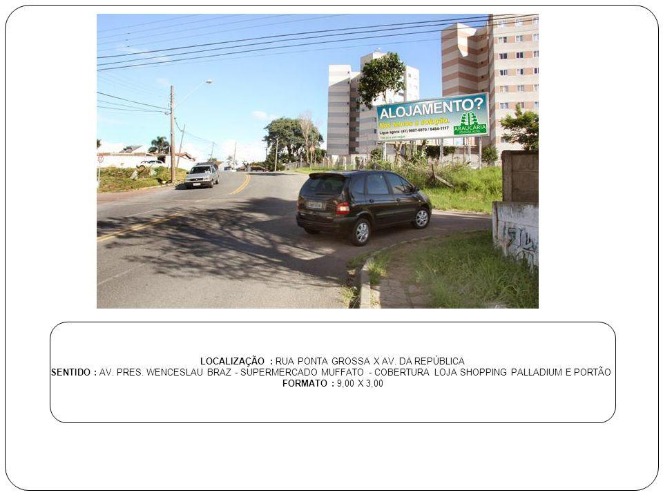 LOCALIZAÇÃO : RUA PONTA GROSSA X AV. DA REPÚBLICA