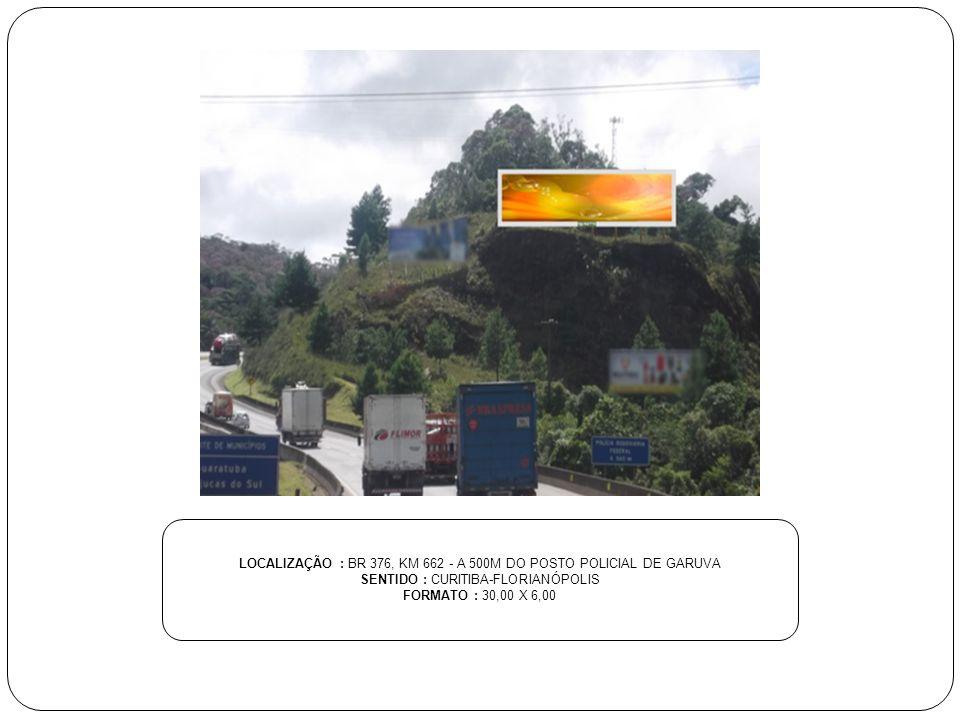 LOCALIZAÇÃO : BR 376, KM 662 - A 500M DO POSTO POLICIAL DE GARUVA