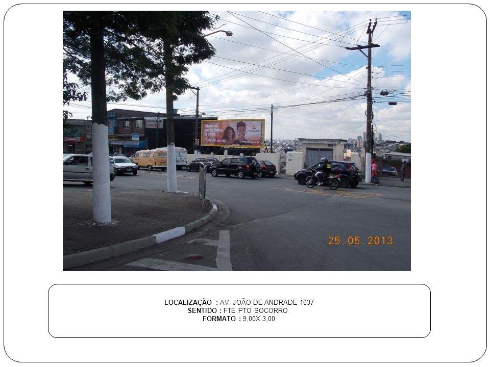 LOCALIZAÇÃO : AV. JOÃO DE ANDRADE 1037 SENTIDO : FTE PTO SOCORRO