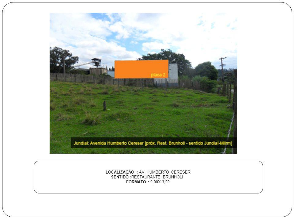 LOCALIZAÇÃO : AV. HUMBERTO CERESER SENTIDO :RESTAURANTE BRUNHOLI