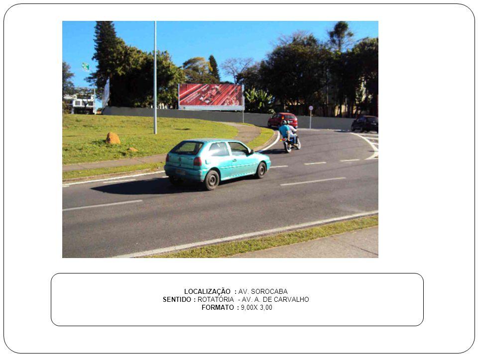 LOCALIZAÇÃO : AV. SOROCABA SENTIDO : ROTATÓRIA - AV. A. DE CARVALHO