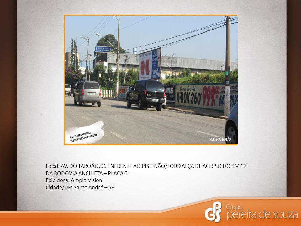 Local: AV. DO TABOÃO,06 ENFRENTE AO PISCINÃO/FORD ALÇA DE ACESSO DO KM 13 DA RODOVIA ANCHIETA – PLACA 01
