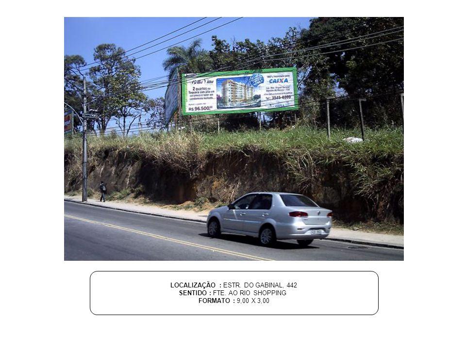 LOCALIZAÇÃO : ESTR. DO GABINAL, 442 SENTIDO : FTE. AO RIO SHOPPING