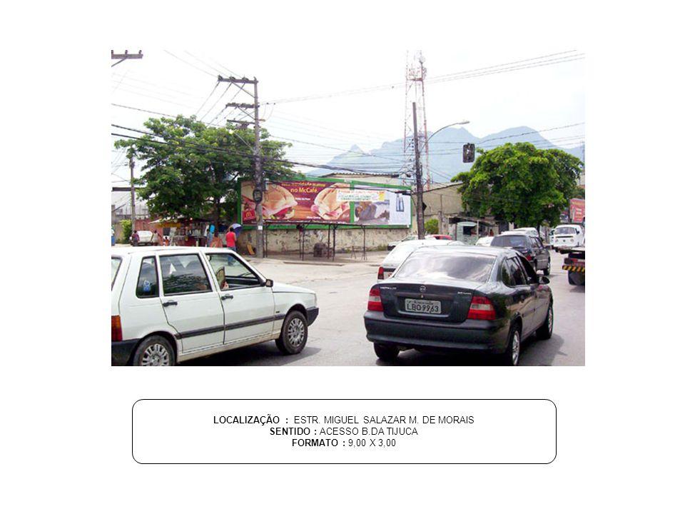 LOCALIZAÇÃO : ESTR. MIGUEL SALAZAR M. DE MORAIS