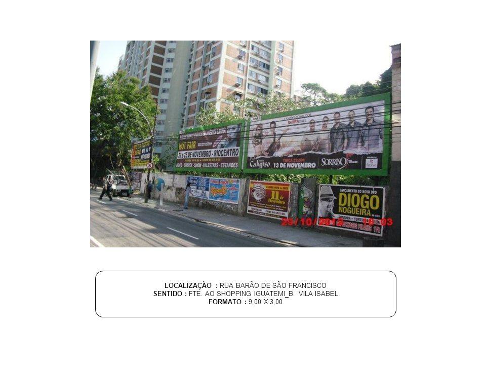 LOCALIZAÇÃO : RUA BARÃO DE SÃO FRANCISCO