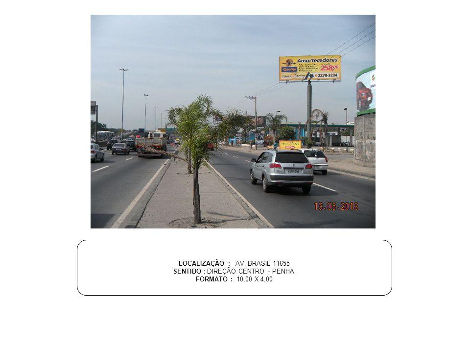 LOCALIZAÇÃO : AV. BRASIL 11655 SENTIDO : DIREÇÃO CENTRO - PENHA