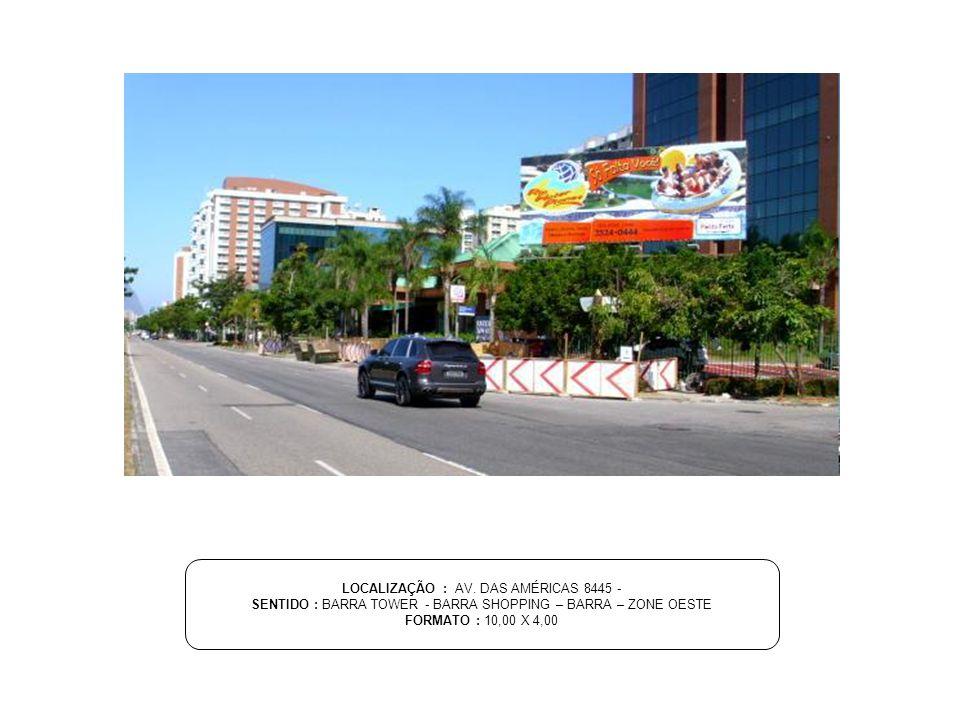 LOCALIZAÇÃO : AV. DAS AMÉRICAS 8445 -