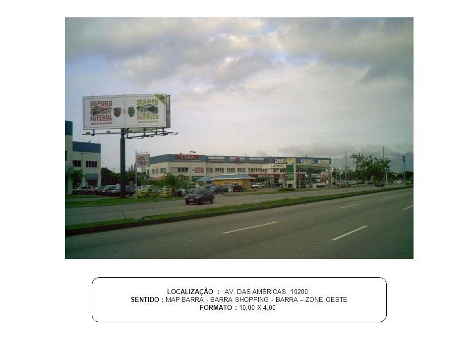 LOCALIZAÇÃO : AV. DAS AMÉRICAS, 10200