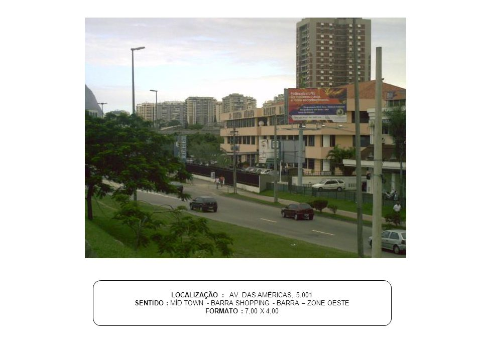 LOCALIZAÇÃO : AV. DAS AMÉRICAS, 5.001