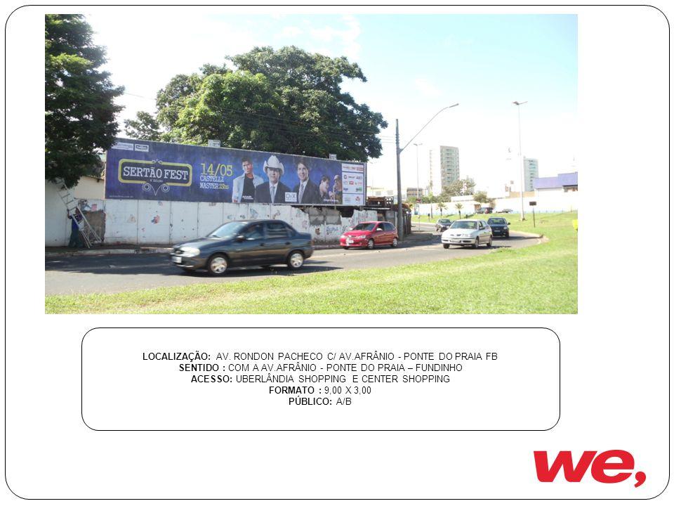 LOCALIZAÇÃO: AV. RONDON PACHECO C/ AV.AFRÂNIO - PONTE DO PRAIA FB