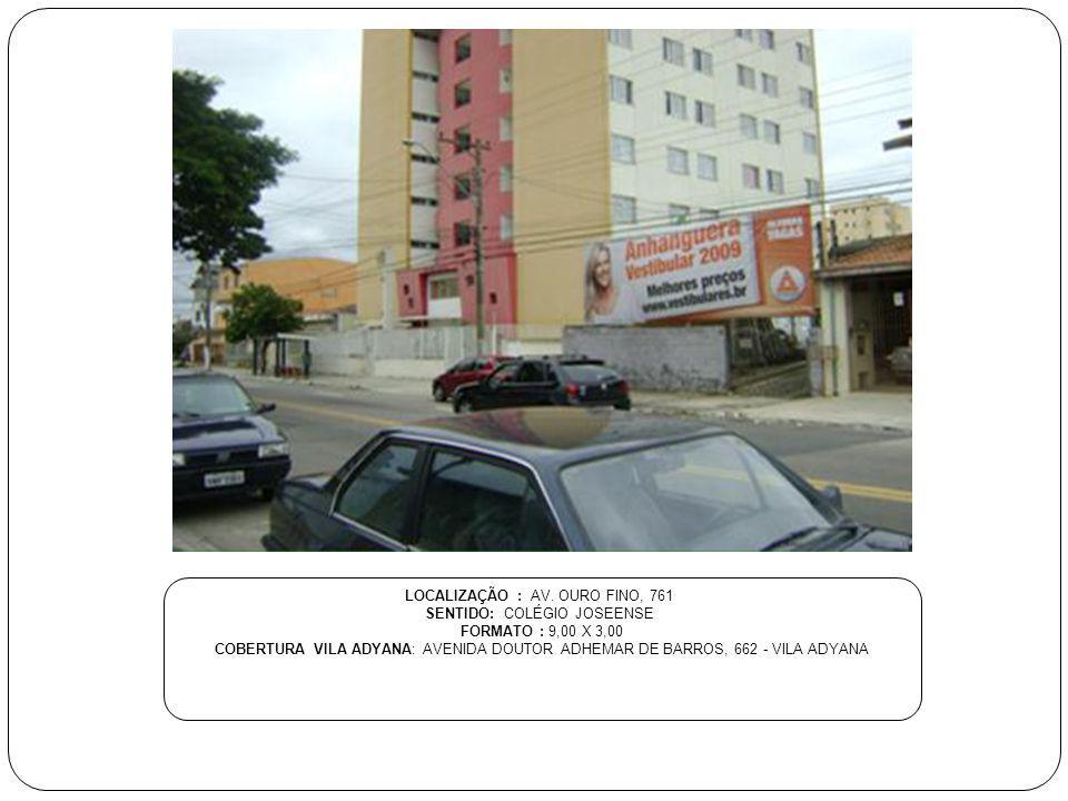 LOCALIZAÇÃO : AV. OURO FINO, 761 SENTIDO: COLÉGIO JOSEENSE