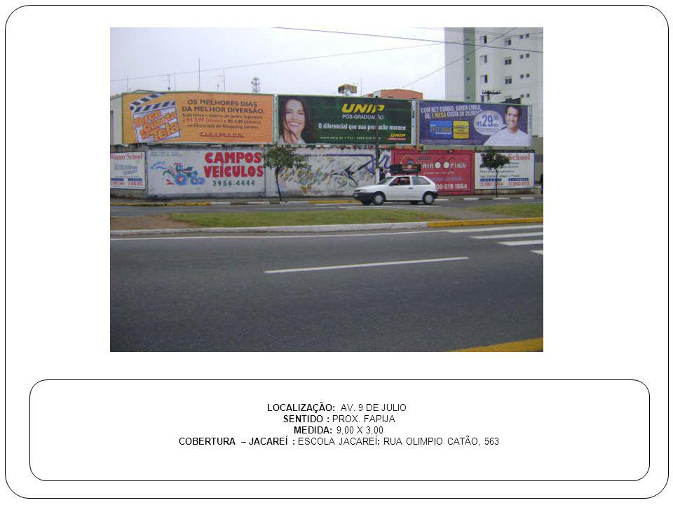 LOCALIZAÇÃO: AV. 9 DE JULIO SENTIDO : PROX. FAPIJA MEDIDA: 9,00 X 3,00