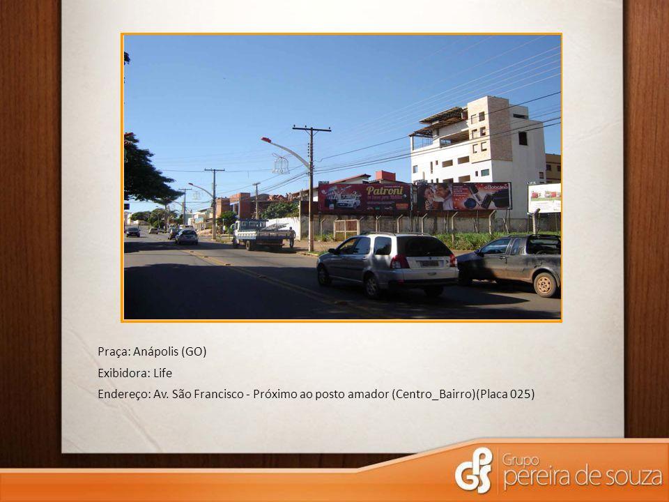Praça: Anápolis (GO) Exibidora: Life. Endereço: Av.