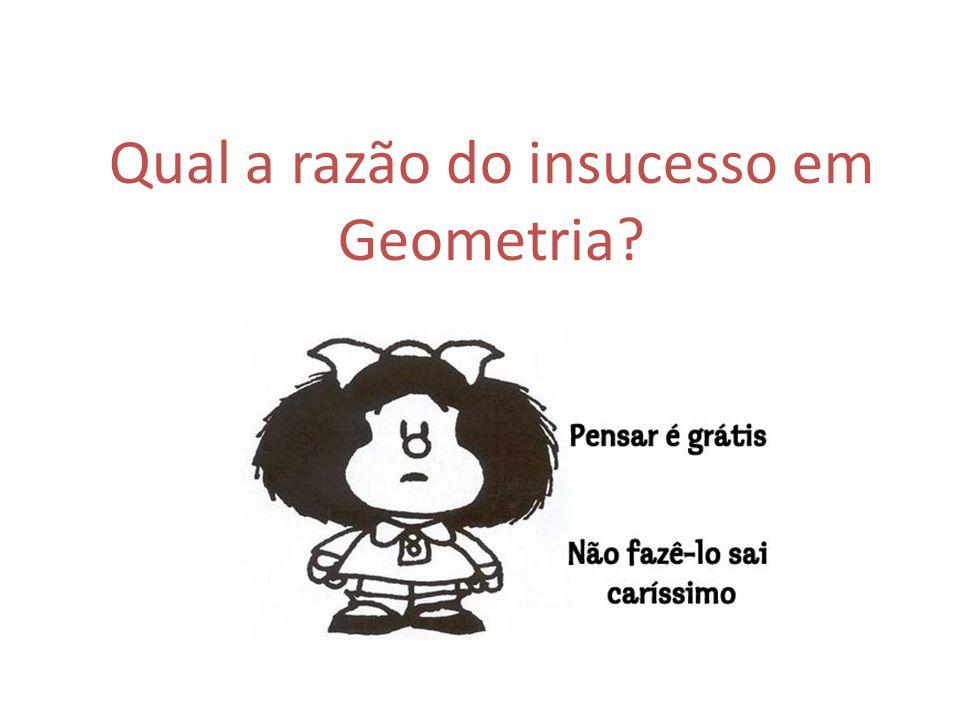 Qual a razão do insucesso em Geometria