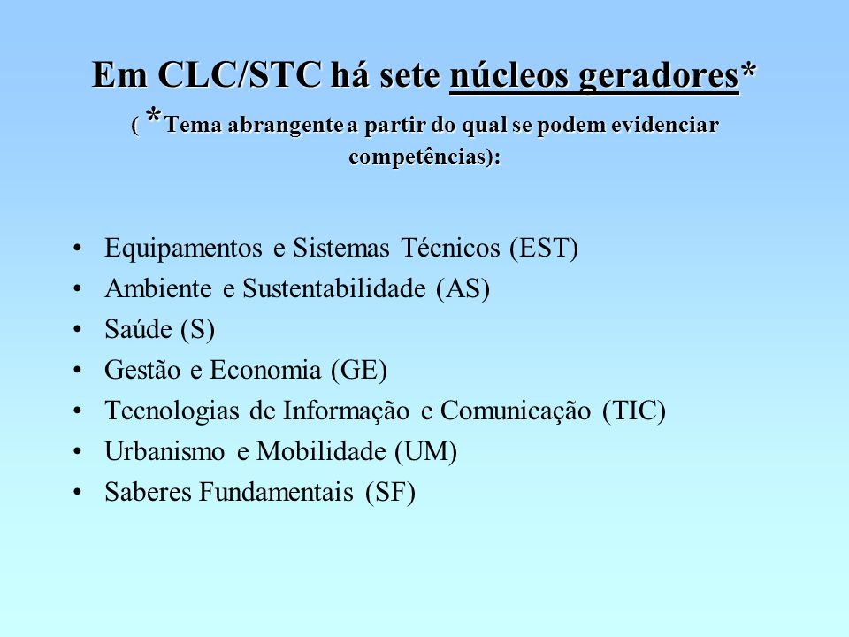 Em CLC/STC há sete núcleos geradores. (