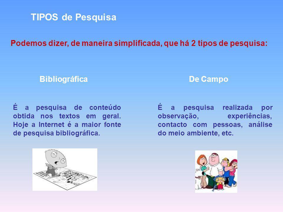 TIPOS de Pesquisa Podemos dizer, de maneira simplificada, que há 2 tipos de pesquisa: Bibliográfica.