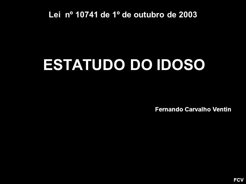 ESTATUDO DO IDOSO Lei nº 10741 de 1º de outubro de 2003