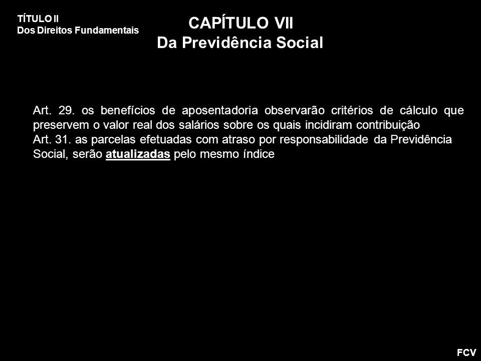 CAPÍTULO VII Da Previdência Social
