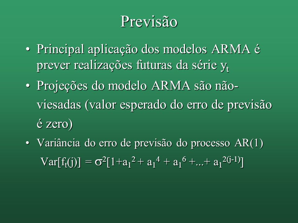 Previsão Principal aplicação dos modelos ARMA é prever realizações futuras da série yt.