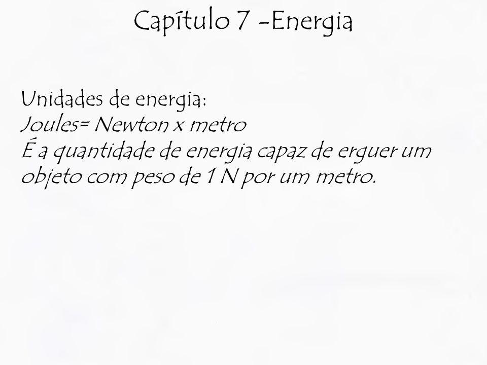 Capítulo 7 -Energia Unidades de energia: Joules= Newton x metro