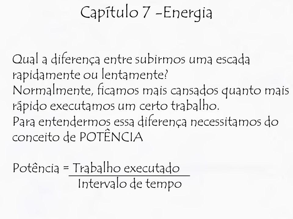 Capítulo 7 -Energia Qual a diferença entre subirmos uma escada rapidamente ou lentamente