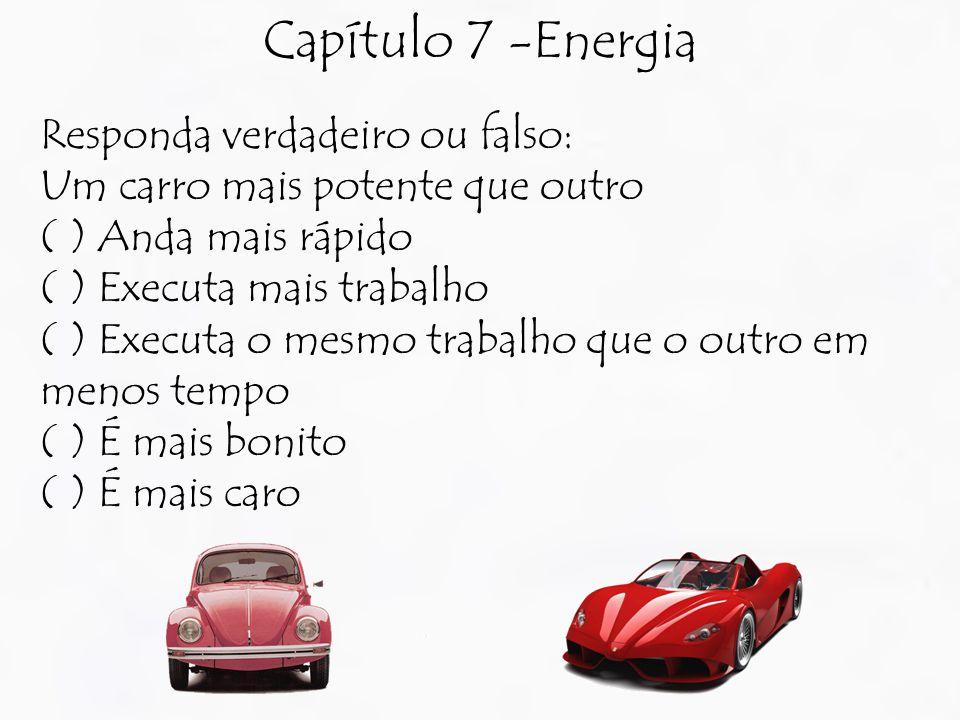 Capítulo 7 -Energia Responda verdadeiro ou falso:
