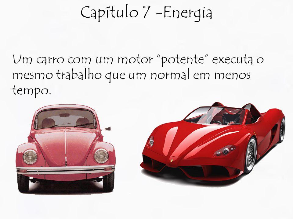 Capítulo 7 -Energia Um carro com um motor potente executa o mesmo trabalho que um normal em menos tempo.