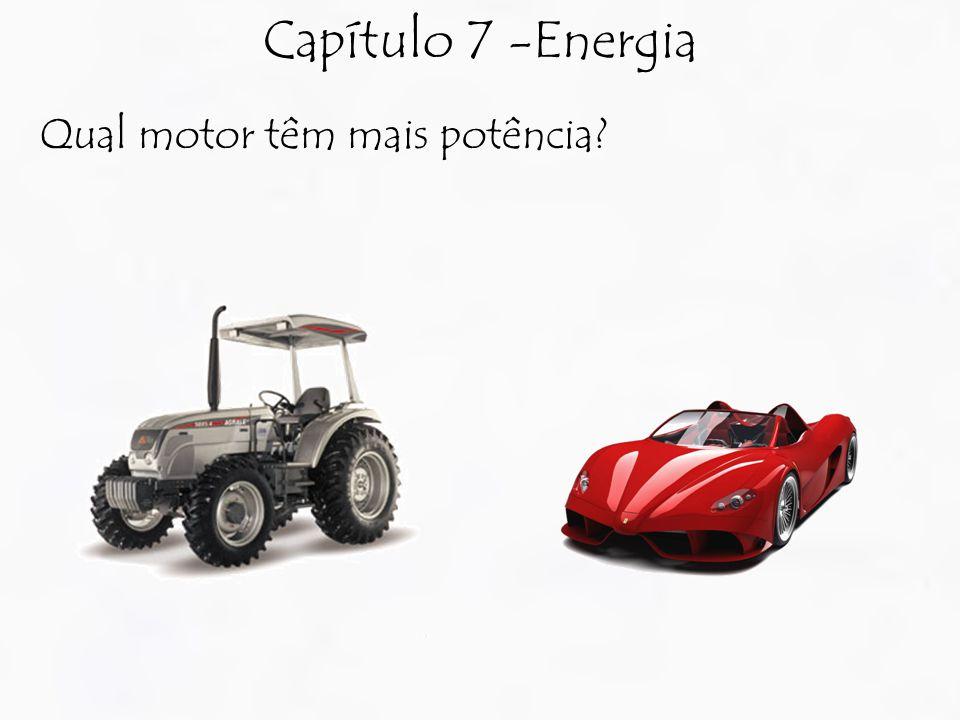 Capítulo 7 -Energia Qual motor têm mais potência