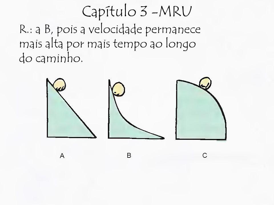 Capítulo 3 -MRU R.: a B, pois a velocidade permanece mais alta por mais tempo ao longo do caminho. A.