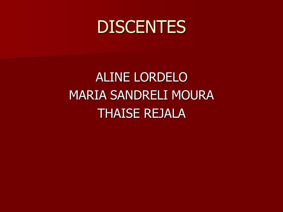 DISCENTES ALINE LORDELO MARIA SANDRELI MOURA THAISE REJALA