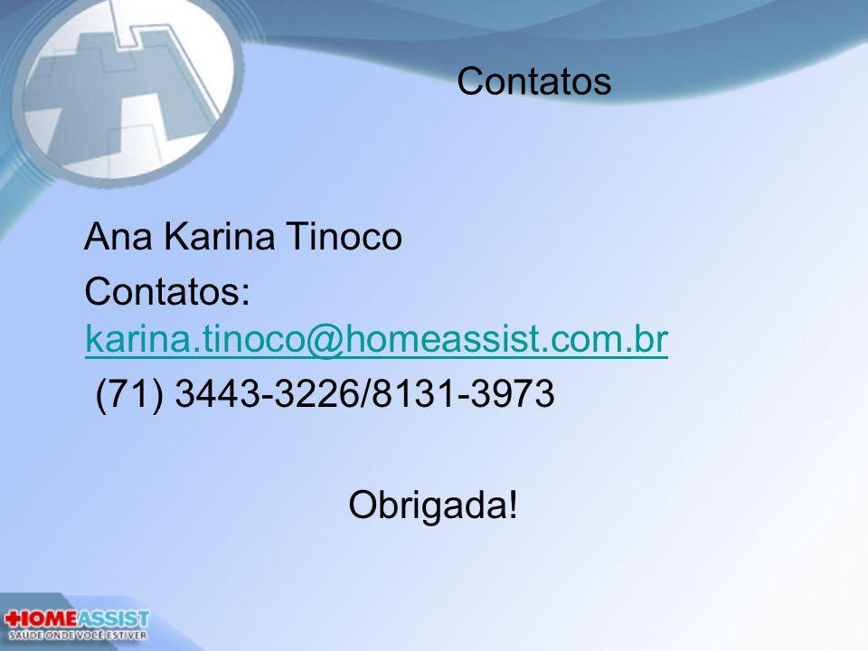 Contatos Ana Karina Tinoco. Contatos: karina.tinoco@homeassist.com.br.