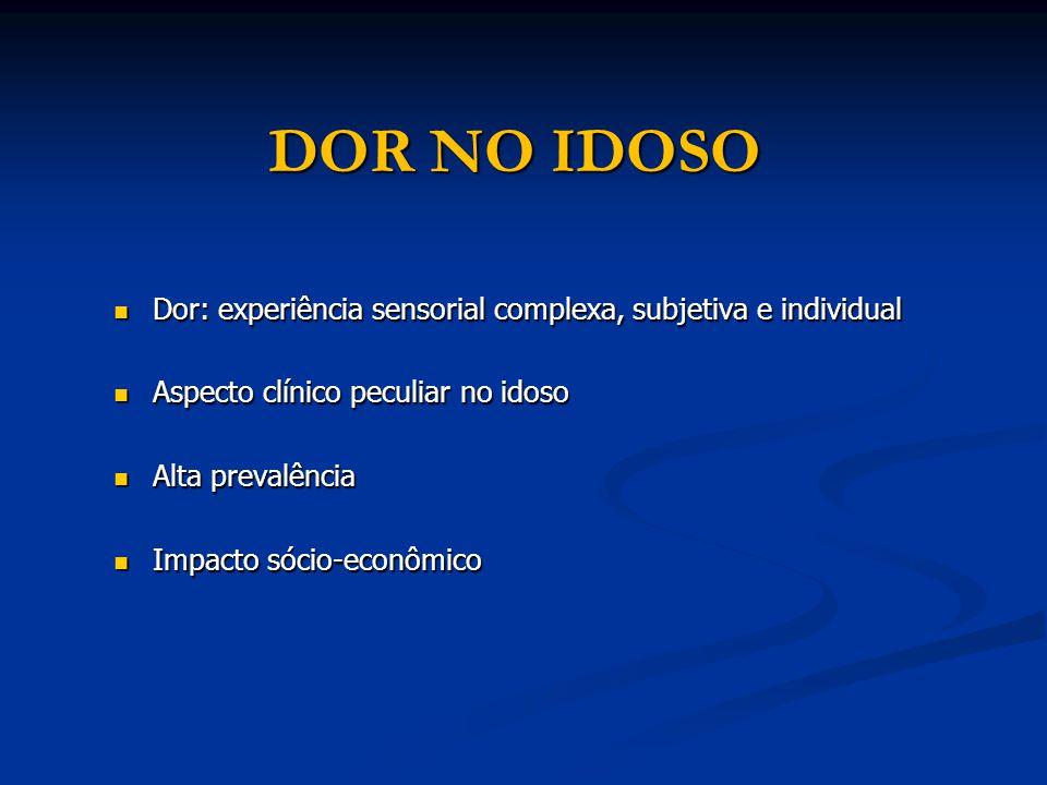 DOR NO IDOSO Dor: experiência sensorial complexa, subjetiva e individual. Aspecto clínico peculiar no idoso.