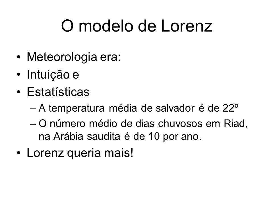 O modelo de Lorenz Meteorologia era: Intuição e Estatísticas