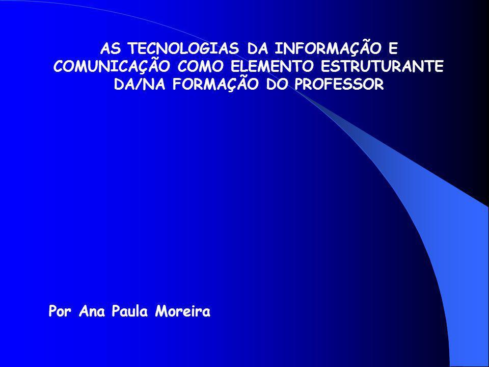 AS TECNOLOGIAS DA INFORMAÇÃO E COMUNICAÇÃO COMO ELEMENTO ESTRUTURANTE DA/NA FORMAÇÃO DO PROFESSOR